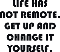 Life has not remote