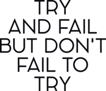 Try and fail but don`t fail to try
