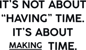 "It`s not about ""having"" time"