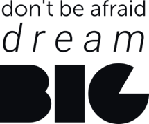Don`t be afraid dream big
