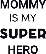 Mommy is my super hero